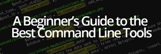 A Beginner's Guide to the Best Command Line Tools